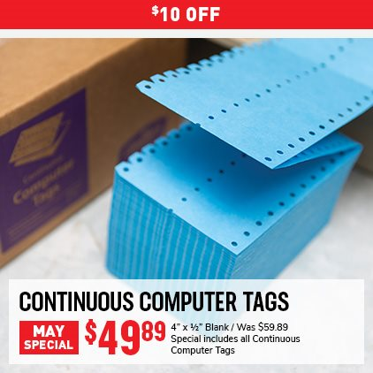 "25% OFF Continuous Computer Tags May Special. 4"" x1/2"" Blank. Was $59.89, Now $49.89. Special includes all Continuous Computer Tags. Expires 5/31/21."